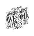 worlds most awesome 84 years old 84 years vector image vector image