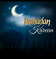 ramadan kareem night islamic mosque vector image vector image