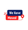 we have moved color badge vector image