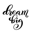 dream big hand written lettering inspirational vector image