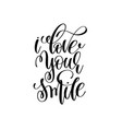 i love your smile handwritten typographic poster vector image