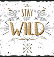 quote stay wild hand drawn vintage print with a vector image vector image