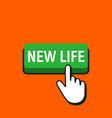 hand mouse cursor clicks the new life button vector image