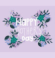 lettering happy mothers day delicate flowers vector image vector image