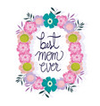 happy mothers day best mom ever wreath flowers vector image vector image