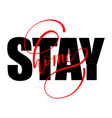 stay home t-shirt print with hand drawn lettering vector image