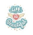Life is beautiful vector image