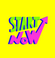 start now motivational slogan vector image