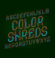 color shreds typeface colorful font isolated vector image