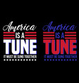 america is a tune typography independence day vector image vector image