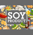 soy products or natural soybean food poster vector image vector image