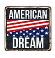 american dream vintage rusty metal sign vector image