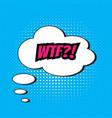 pop art comics wtf speech bubble vector image