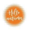 Hello autumn hand written inscription vector image vector image