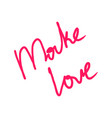 handwritten text make love isolated vector image