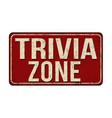 trivia zone vintage rusty metal sign vector image vector image