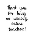 thank you for being an amazing online teacher vector image vector image