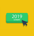 start 2019 year button with arrow 2019 year pig vector image