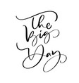 the big day lettering text wedding on white vector image