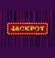 shining retro sign jackpot banner vector image vector image