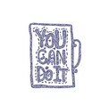 you can do it doodle motivation text cup shape vector image