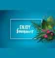 enjoy summer card vector image vector image