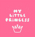 my little princess calligraphic inscription for vector image