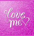 love me lettering greeting card design with chalk vector image