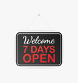 welcome seven days open only hanging sign on vector image