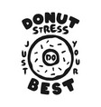 donut stress just do your best teacher testing vector image