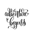 adventure begins - black and white hand ink vector image vector image