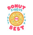 donut stress just do your best teacher testing vector image vector image