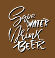 save water drink beer modern brush lettering vector image