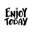 enjoy today hand written brush calligraphy type vector image