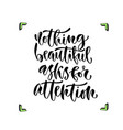 nothing beautiful asks for attention vector image vector image