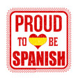 proud to be spanish sign or stamp vector image vector image