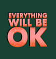 everything will be ok colorful lettering phrase vector image