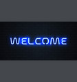welcome neon light sign glowing blue neon welcome vector image vector image