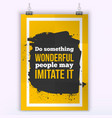 Do something wonderful People may imitate it vector image vector image