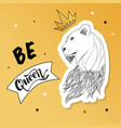 lioness in the crown with a slogan print vector image