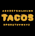 tacos alphabet taco font mexican fast food abc vector image vector image