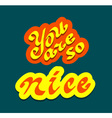 You are so nice quote vector image