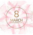 8 march floral greeting card 3d flower frame vector image vector image