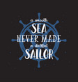 a smooth sea never made skillful sailor vector image vector image