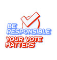 your vote matters 2020 for united states vector image vector image