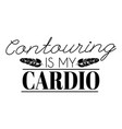 contouring is my cardio hand drawn lettering vector image