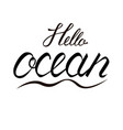 modern brush inscription hello ocean vector image vector image