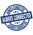 always connected blue round grunge stamp vector image vector image