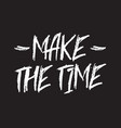 make time inspirational quote typographical vector image vector image
