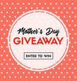 mothers day giveaway banner enter to win vector image vector image